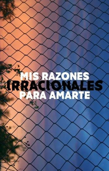 Mis razones (irracionales) para amarte.