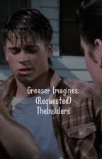 Greaser Imagines by TheInsiders