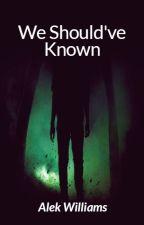 We Should've Known (Wattys 2017) by Alek_Williams