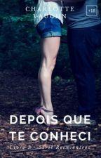 RETIRADO - Depois Que Te Conheci - Serie Reencontros - Livro 3 by Anne_Vieira