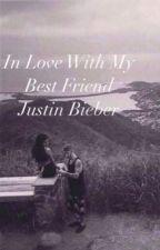 In Love With My Bestfriend: Justin Bieber by BelieberMahone