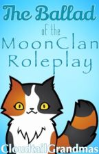 The Ballad Of The MoonClan Roleplay by CloudtailGrandmas