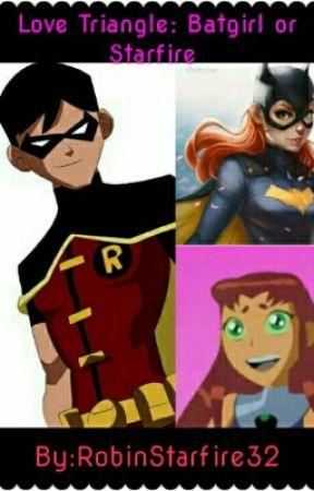 Love Triangle: Batgirl or Starfire  by RobinStarfire32