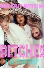 Going Out With My Betches by katelynzzlee