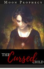 Moon Prophecy: The Cursed Child by LadyAireen