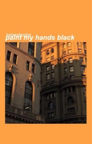 paint my hands black ≫ phan