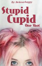 Stupid Cupid- One Shot by Be4everHappy