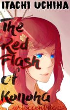 The Red Flash Of Konoha (Itachi Uchiha Fanfiction)(SLOW UPDATES) by HighwayToBuckys