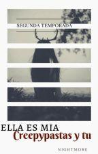 Ella Es Mia*_Creepypastas Y Tu*_ [SEGUNDA TEMPORADA] *PAUSADA* by nightmore_7u7