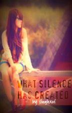 What Silence Has Created by singlexvi