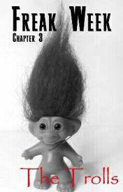 """Freak Week Chapter 3 - """"The Trolls"""" by bubby_27"""