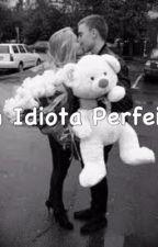 Um Idiota Perfeito [PARADA] by geovanna_castanheira