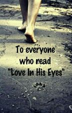 """To Everyone Who Read """"Love In His Eyes"""" by JDHdez"""