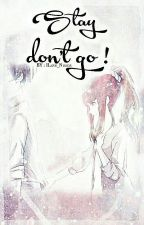 STAY , Don't Go! (COMPLETED) #WATTYS2016 by ILove_Noona