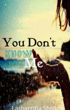 You Don't Know Me by LasharrifiaShelton