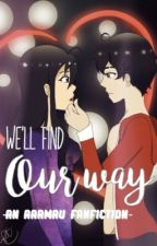We'll Find Our Way -An Aarmau Fanfiction- by MonsterXPsycho