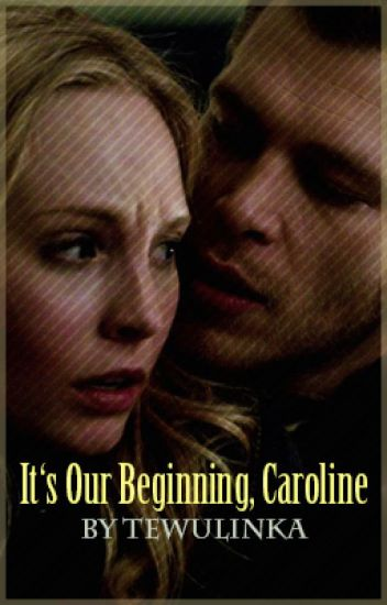 It's Our Beginning, Caroline (FF TVD/TO) - Klaus & Caroline /Dokončeno/