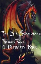 The Six Guardians Book One: A Dragon's Rage by SarahWise