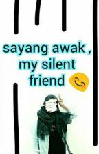 Sayang Awak, My Silent Friend by a_balkiss