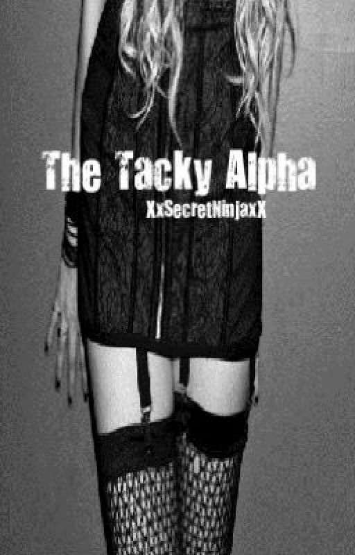 The Tacky Alpha [Slooww updates. SORRY!] by t0xicc