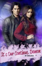 It's Our Continue, Damon (FF TVD/TO) - Damon & Elena by Tewulinka
