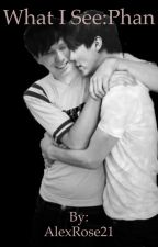 What I see:Phan by AlexRose21