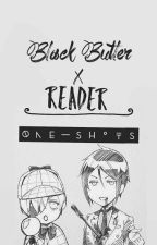 Black Butler X Reader [One-Shots] [+Scenarios] by thisweirdguy