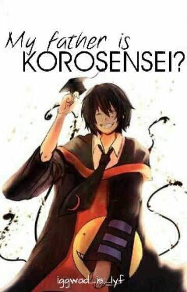 My Father Is Korosensei?