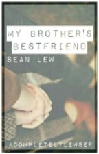 My Brother's Bestfriend || Sean Lew || by ACompletelyLewser