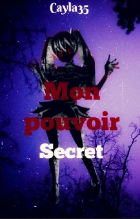 Mon Pouvoir Secret by Cayla35