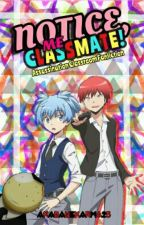 Notice Me, Classmate! (Assassination Classroom Fanfiction) by AkabaneKarma25