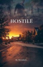 Hostile (Prochainement En Réécriture)  by Mezakiel_