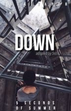 Down | adopted by 5sos {on hold} by brokevapor