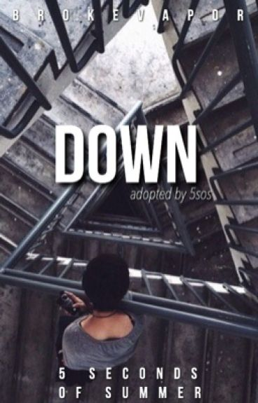 Down | adopted by 5sos {on hold}