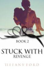 Stuck with Revenge (BOOK 2) by sassysmartgurl93
