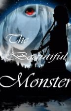 The Beautiful Monster *[Completed]* by Ineed_SPACE