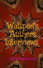 Wattpad's Authors Interviews  by PlumePapoteuse