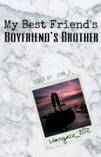 My Best Friend's Boyfriend's Brother by Stargaze_202