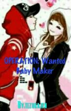 OPERATION: Wanted BaBy Maker? by tezukajen