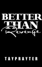 Better Than Revenge (RATED SPG) by TaypWriter