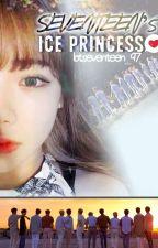 Seventeen's Ice Princess (Seventeen Fanfic) by BTSeventeen_97