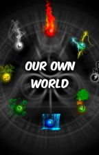 Our Own World by crazyfangirl103