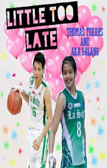 Little Too Late - Ara Galang and Thomas Torres - COMPLETED