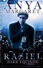 Dark Equinox Series 1 - RAZIEL (SELF PUBLISH NOVEL) by AnyaMargaretNovels