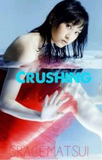 CRUSHING by GraceMatsui