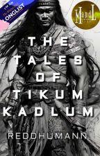 The Tales of Tikum Kadlum (Wattys 2018 Long-Lister)  by ReddHumann