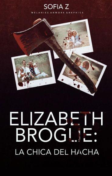 Elizabeth Broglie: La chica del hacha [EDITANDO]