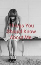 Things You Should Know About Me. by emmabloom2023