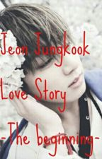 Jeon Jungkook Love Story --The Beginning-- [COMPLETE] by kimjeonpark_md