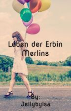 Leben, der Erbin Merlins by JellybyIsa